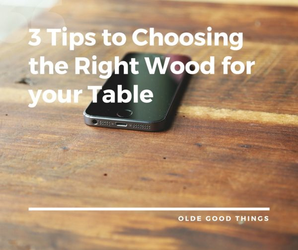 3 Tips to Choosing the Right Wood for your Table